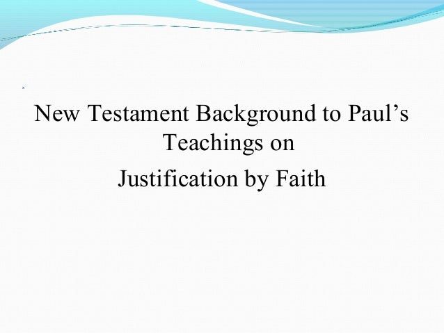 justification by faith Justification by faith (romans 3:21-31) introduction: the title of our lesson this morning is and in this message we will begin a lengthy study of the.