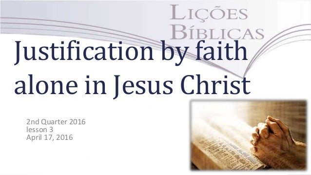 Justification by faith alone in jesus christ