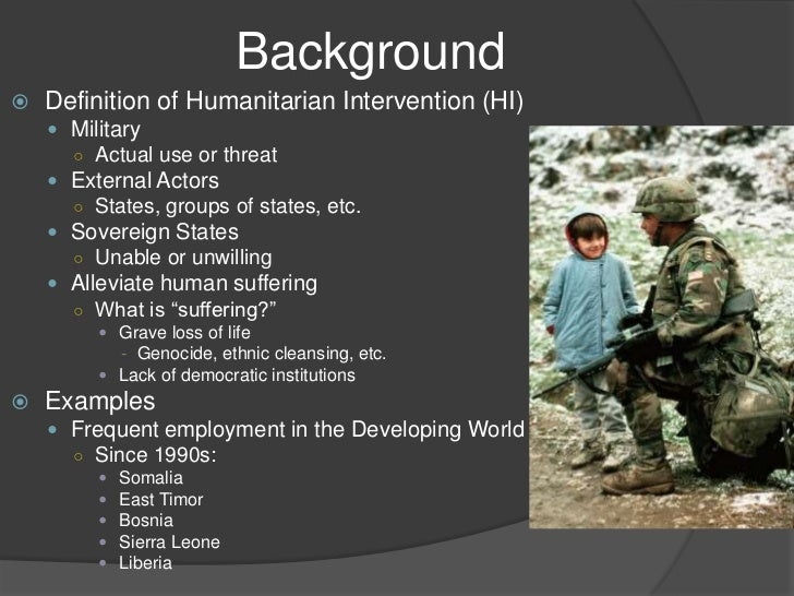 humanitarian intervention brief case studies of Humanitarian intervention: brief case studies of darfur & kosovo humanitarian intervention is a key foreign policy for world super powers in the modern day arena of world affairs in the past three decades the world has been inflicted with suffering, war and massive human rights abuses there are numerous cases such as that of iraq, afghanistan, bosnia, rwanda, kosovo and darfur, where there.