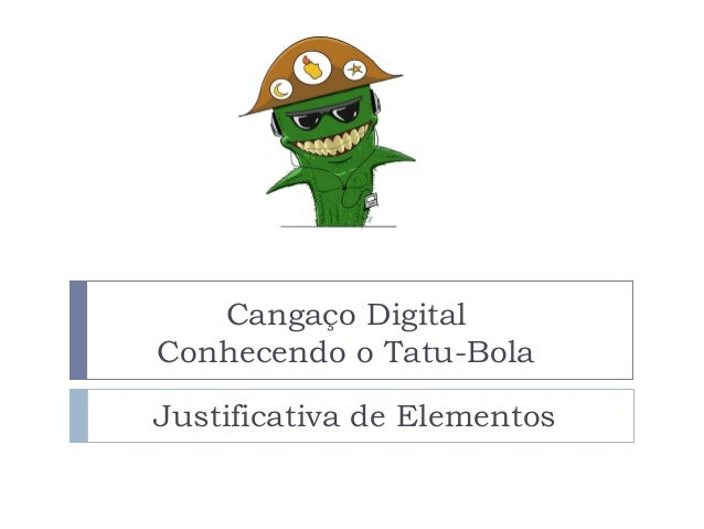 Cangaço DigitalConhecendo o Tatu-BolaJustificativa de Elementos