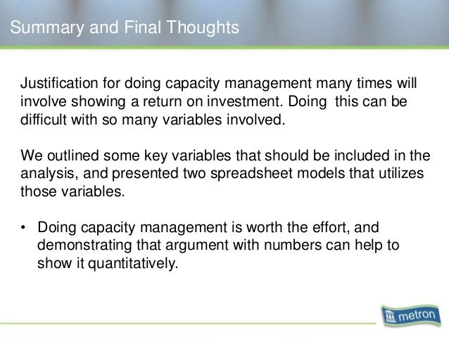 Summary and Final Thoughts Justification for doing capacity management many times will involve showing a return on investm...