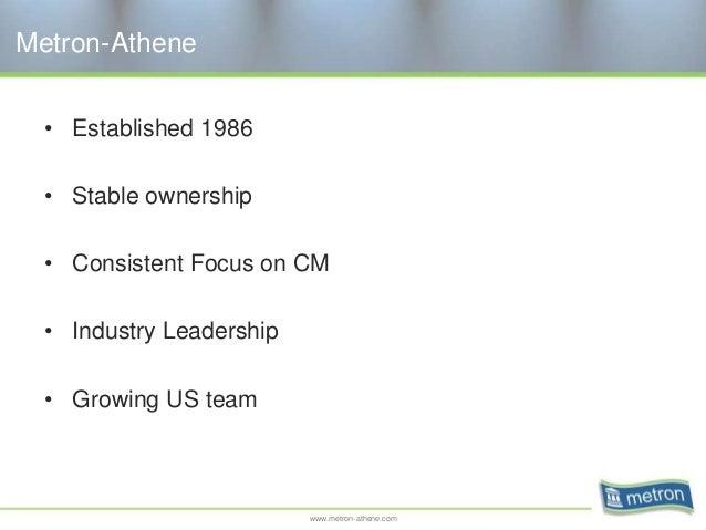 www.metron-athene.com Metron-Athene • Established 1986 • Stable ownership • Consistent Focus on CM • Industry Leadership •...