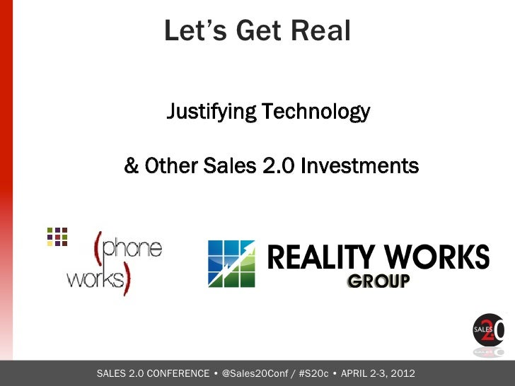 Let's Get Real             Justifying Technology      & Other Sales 2.0 InvestmentsSALES 2.0 CONFERENCE • @Sales20Conf / #...