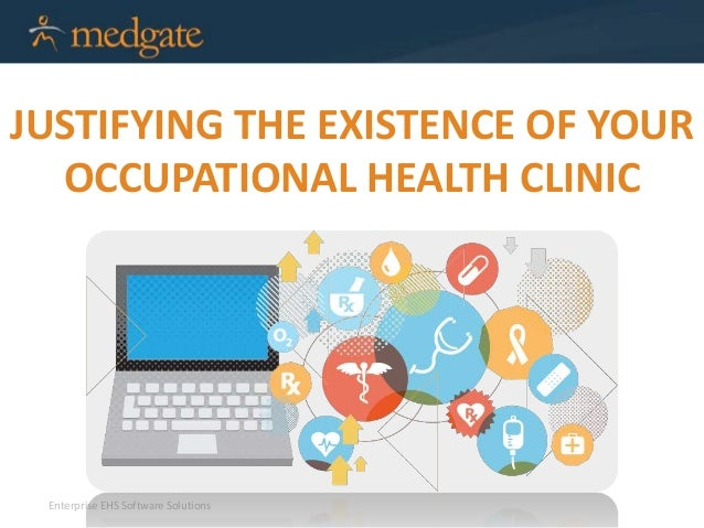 Enterprise EHS Software Solutions JUSTIFYING THE EXISTENCE OF YOUR OCCUPATIONAL HEALTH CLINIC