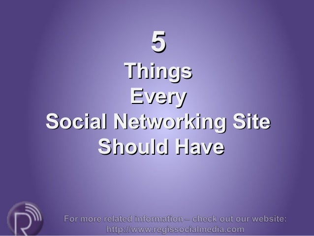55 ThingsThings EveryEvery Social Networking SiteSocial Networking Site Should HaveShould Have