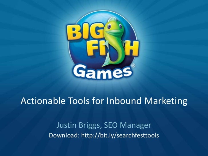 Actionable Tools for Inbound Marketing        Justin Briggs, SEO Manager      Download: http://bit.ly/searchfesttools