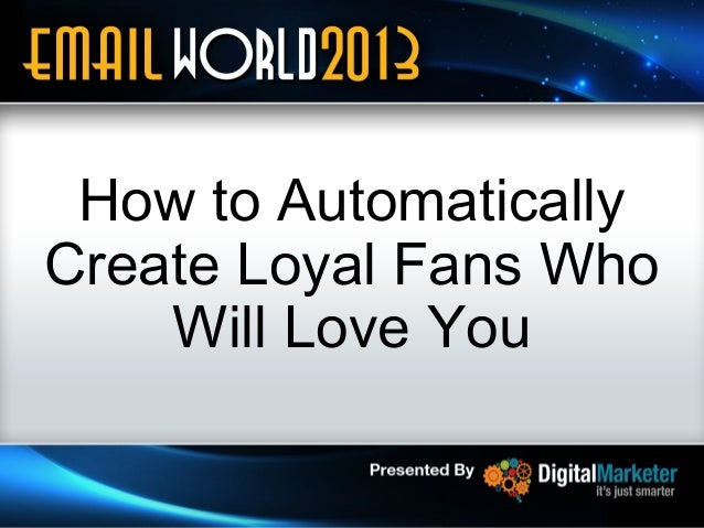 How to Automatically Create Loyal Fans Who Will Love You 1