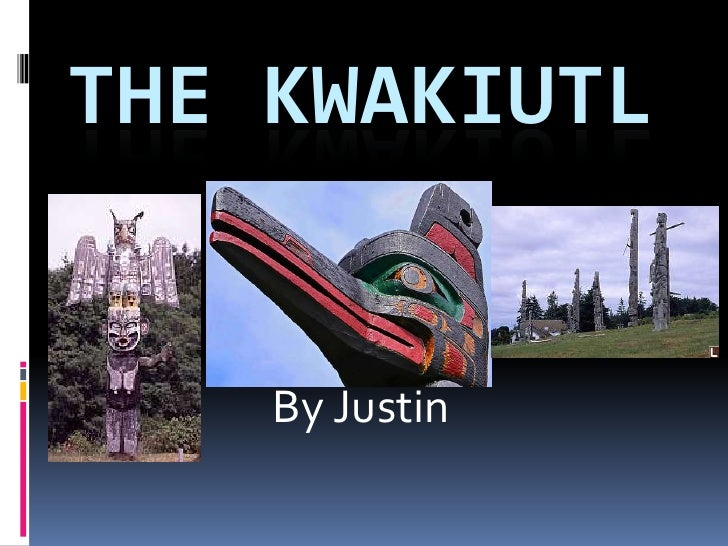 The Kwakiutl<br />By Justin <br />