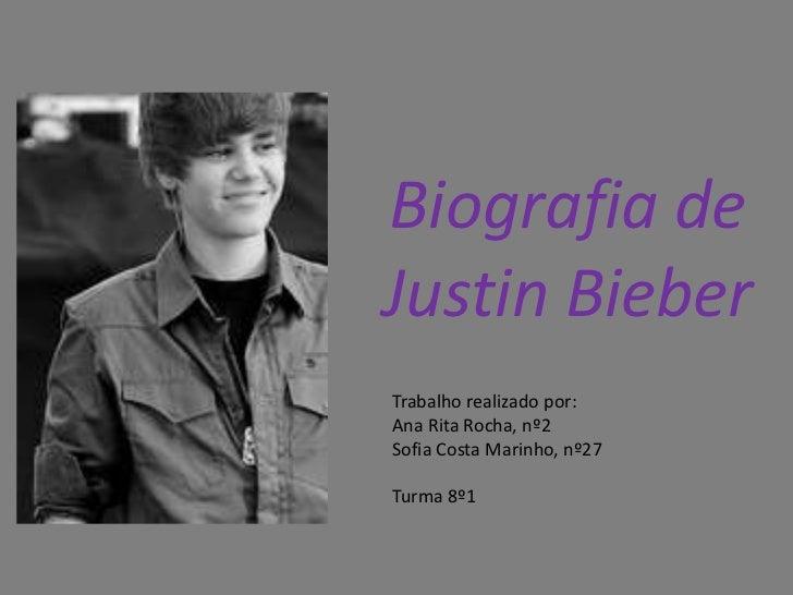 Biografia de Justin Bieber<br />Trabalho realizado por:<br />Ana Rita Rocha, nº2<br />Sofia Costa Marinho, nº27<br />Turma...