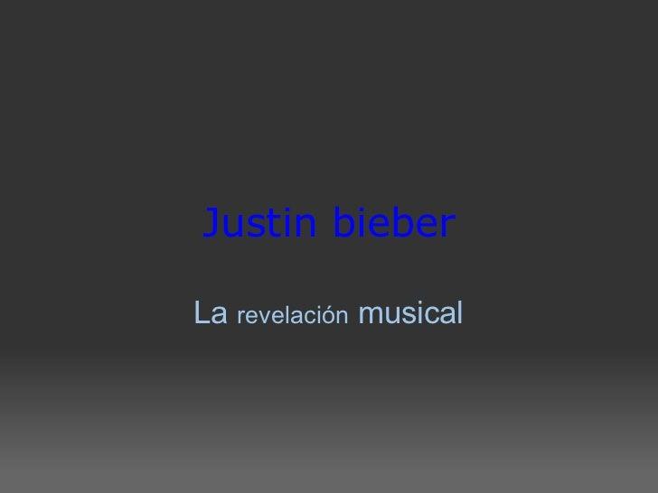 Justin bieber La revelación musical