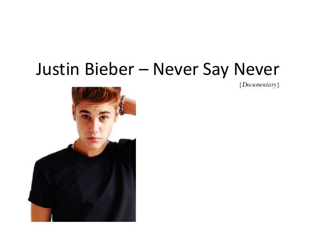 Justin Bieber – Never Say Never{Documentary}