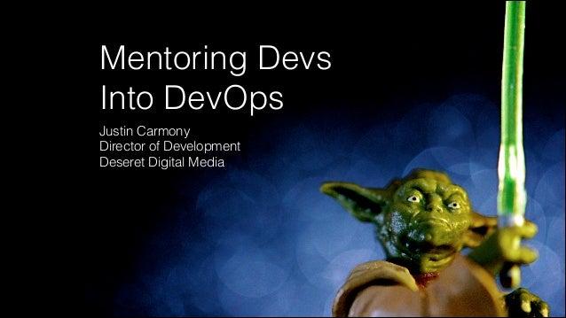 Mentoring Devs Into DevOps Justin Carmony Director of Development Deseret Digital Media