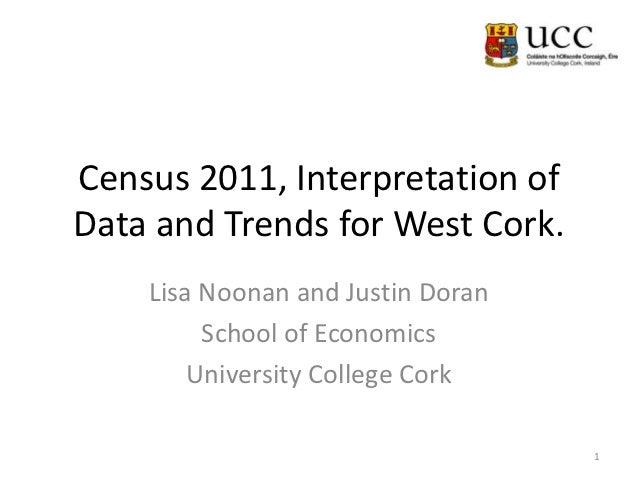 Census 2011, Interpretation ofData and Trends for West Cork.    Lisa Noonan and Justin Doran         School of Economics  ...