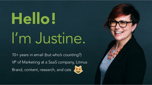 Hello! I'm Justine. 10+ years in email (but who's counting?) VP of Marketing at a SaaS company, Litmus Brand, content, res...