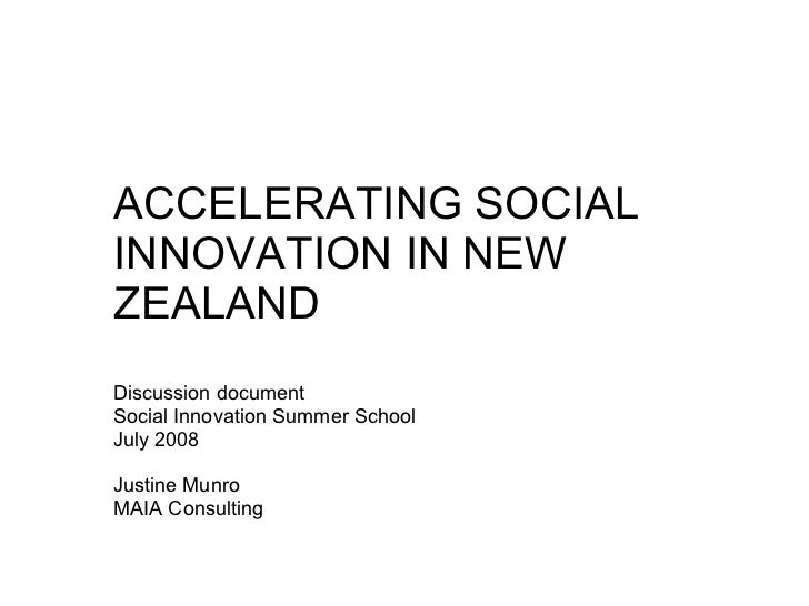 ACCELERATING SOCIAL INNOVATION IN NEW ZEALAND Discussion document Social Innovation Summer School July 2008 Justine Munro ...