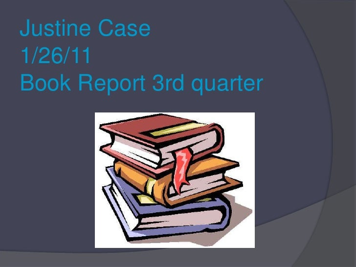Justine Case1/26/11Book Report 3rd quarter<br />
