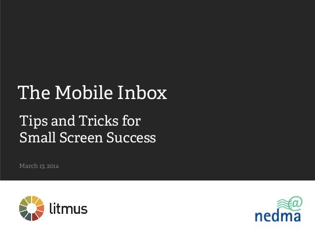 Tips and Tricks for Small Screen Success March 13, 2014	  The Mobile Inbox