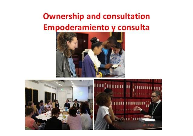 Ownership and consultation Empoderamiento y consulta