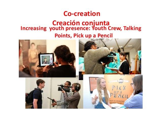 Co-creation Creación conjunta Increasing youth presence: Youth Crew, Talking Points, Pick up a Pencil