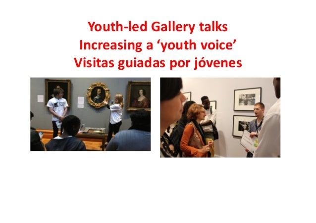 Youth-led Gallery talks Increasing a 'youth voice' Visitas guiadas por jóvenes