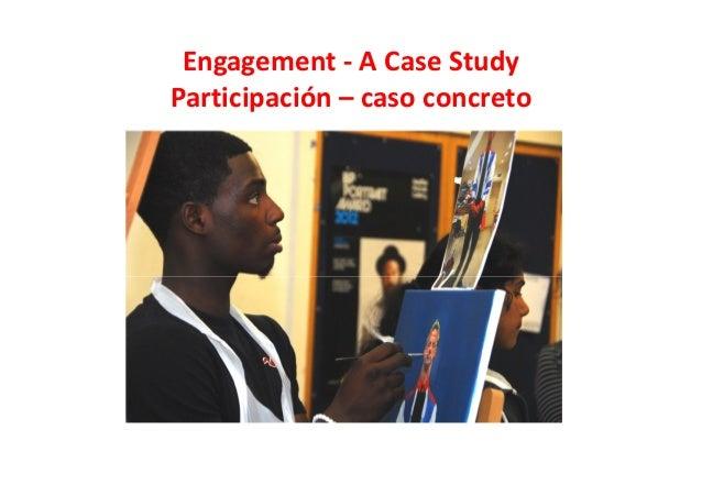Engagement - A Case Study Participación – caso concreto