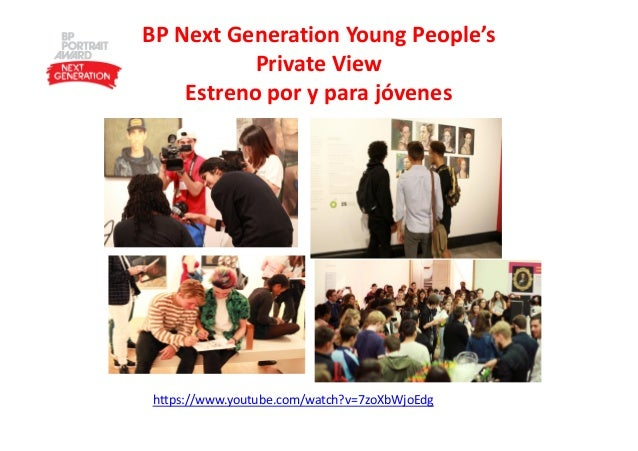 BP Next Generation Young People's Private View Estreno por y para jóvenes https://www.youtube.com/watch?v=7zoXbWjoEdg