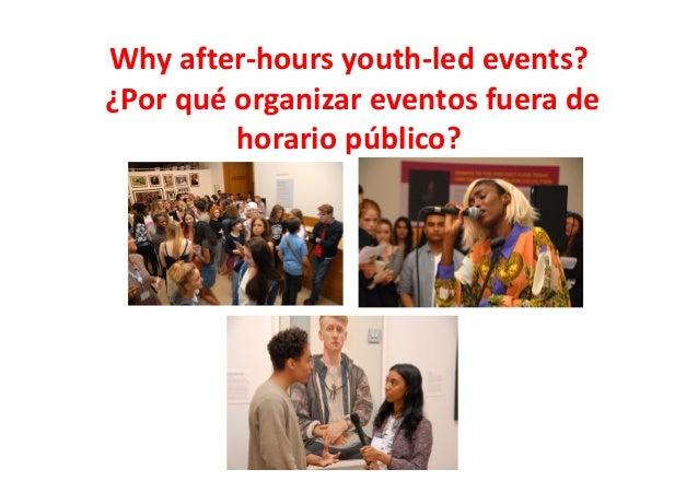 Why after-hours youth-led events? ¿Por qué organizar eventos fuera de horario público?