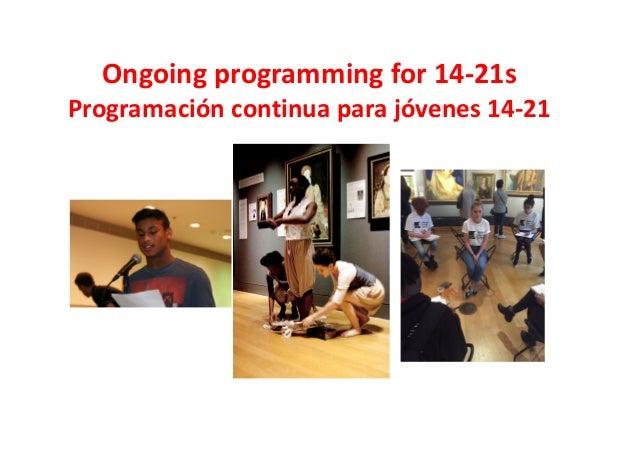 Ongoing programming for 14-21s Programación continua para jóvenes 14-21