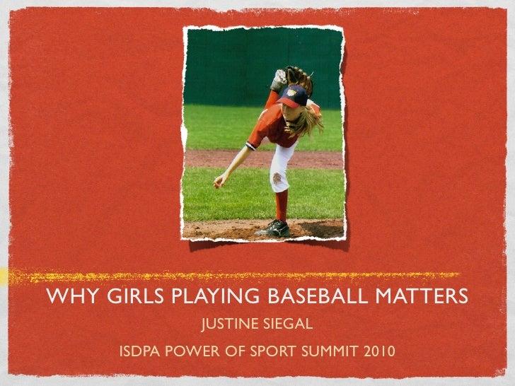 WHY GIRLS PLAYING BASEBALL MATTERS               JUSTINE SIEGAL      ISDPA POWER OF SPORT SUMMIT 2010
