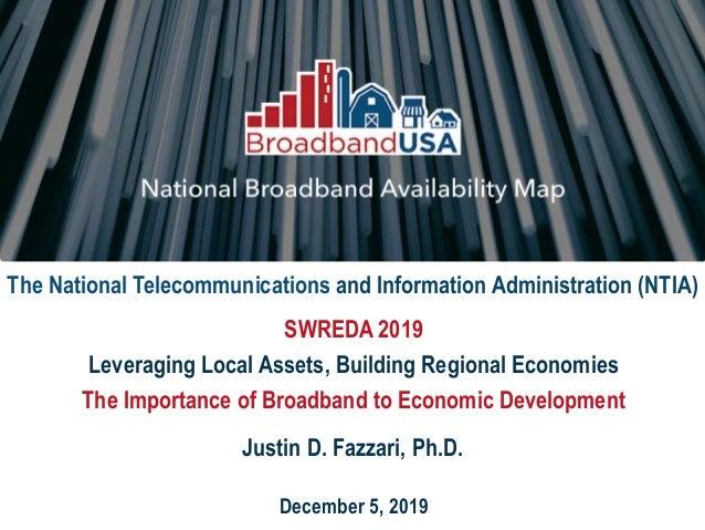 December 5, 2019 SWREDA 2019 Leveraging Local Assets, Building Regional Economies The Importance of Broadband to Economic ...