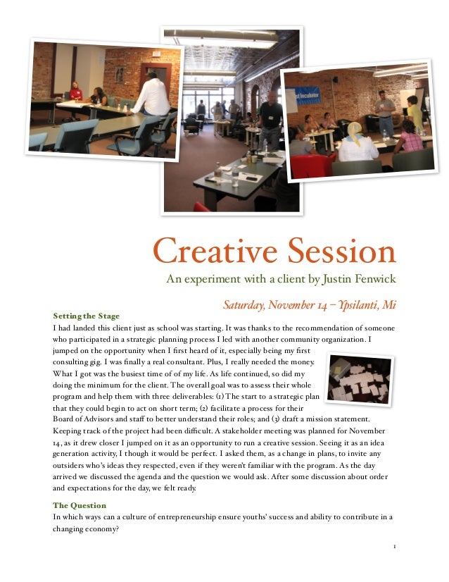 Creative Session An experiment with a client by Justin Fenwick Saturday, November 14 – Ypsilanti, Mi Setting the Stage I h...