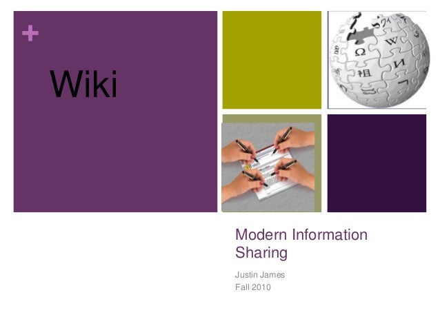 + Modern Information Sharing Justin James Fall 2010 Wiki