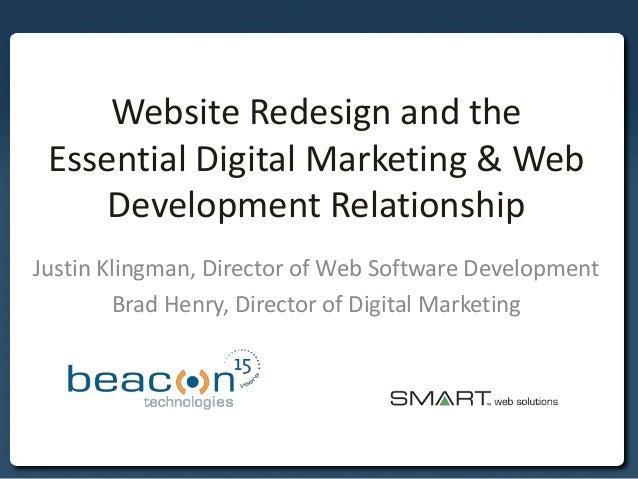 Website Redesign and the Essential Digital Marketing & Web Development Relationship Justin Klingman, Director of Web Softw...