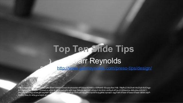 Top Ten Slide Tips Garr Reynolds Source: http://www.garrreynolds.com/preso-tips/design/ https://www.flickr.com/photos/fyrf...