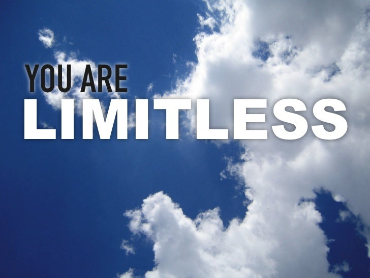 you areLIMITLESS