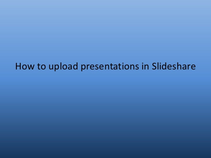 How to upload presentations in Slideshare