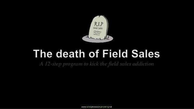 A 12-step program to kick the field sales addiction                  www.salesprocessengineering.net