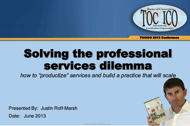 """1© 2013 TOCICO. All rights reserved.TOCICO 2013 ConferenceSolving the professionalservices dilemmahow to """"productize"""" serv..."""
