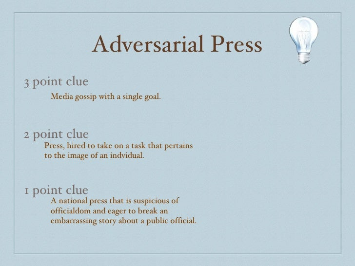 Adversarial Press 3 point clue 2 point clue 1 point clue Media gossip with a single goal. Press, hired to take on a task t...