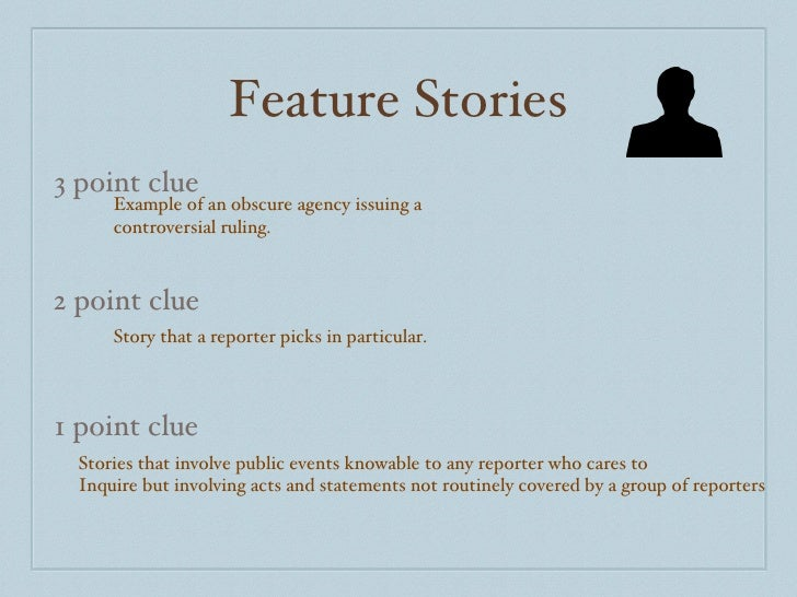 Feature Stories 3 point clue 2 point clue 1 point clue Example of an obscure agency issuing a controversial ruling. Story ...