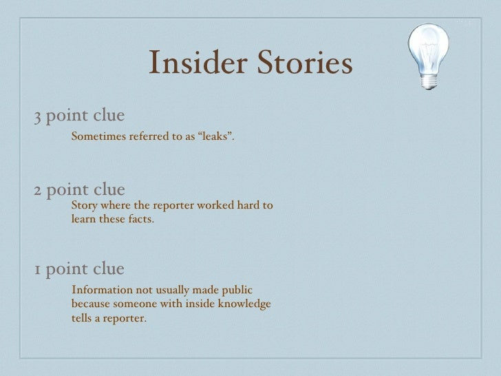 """Insider Stories 3 point clue 2 point clue 1 point clue Sometimes referred to as """"leaks"""". Story where the reporter worked h..."""