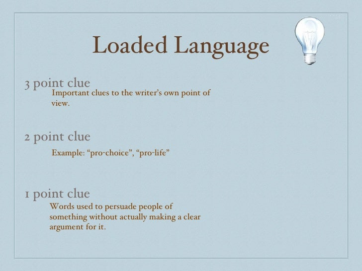 """Loaded Language 3 point clue 2 point clue 1 point clue Important clues to the writer's own point of view. Example: """"pro-ch..."""