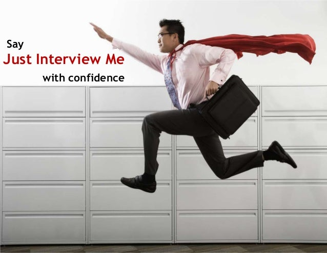 Say  Just Interview Me with confidence