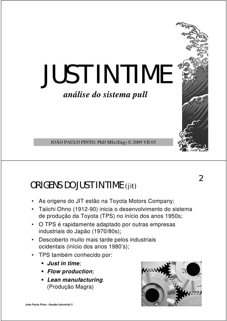 JUST IN TIME                              análise do sistema pull                        JOÃO PAULO PINTO, PhD MSc(Eng) © ...