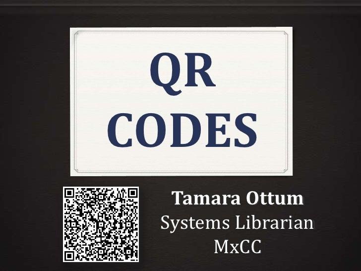 QRCODES  Tamara Ottum Systems Librarian       MxCC