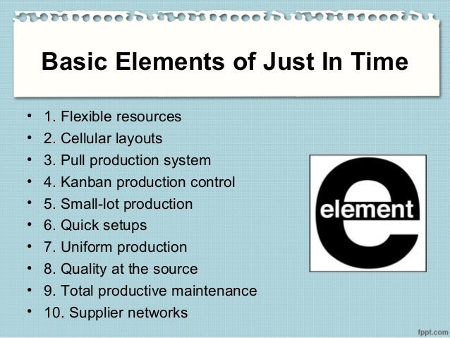 basic element of just in time Basic elements of jit and time which are absolutely essential to add value to the product subsequent station just took away.