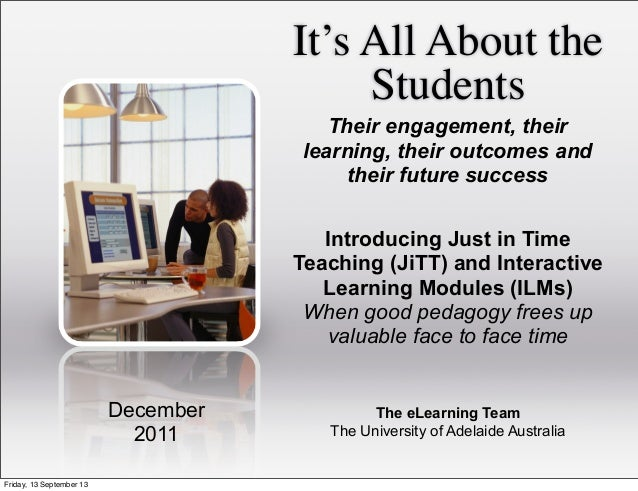 It's All About the Students The eLearning Team The University of Adelaide Australia December 2011 Their engagement, their ...