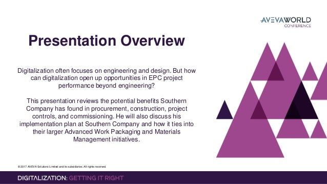 © 2017 AVEVA Solutions Limited and its subsidiaries. All rights reserved. Presentation Overview Digitalization often focus...
