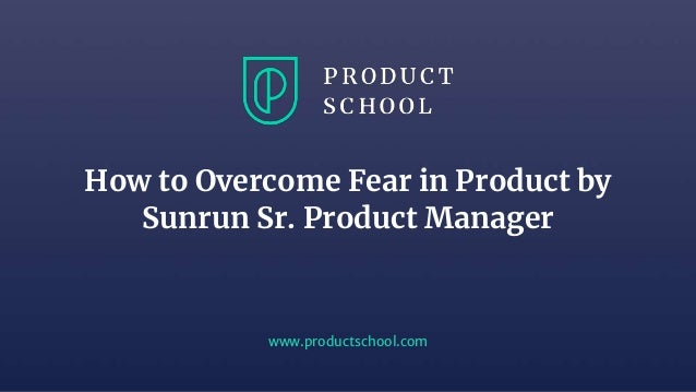 How to Overcome Fear in Product by Sunrun Sr  Product Manager