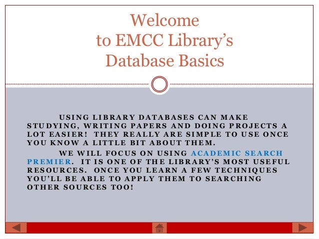 Welcome            to EMCC Library's             Database Basics      USING LIBRARY DATABASES CAN MAKESTUDYING, WRITING PA...